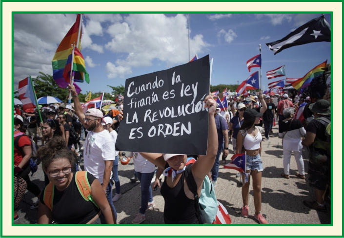 Protests in Puerto Rico demanding the resignation of the governor because of his homophobic and racist remarks, July, 2019.  The poster says: When tirany is the law, revolution is mandatory.   Source: https://latinoamericapiensa.com/miles-de-manifestantes